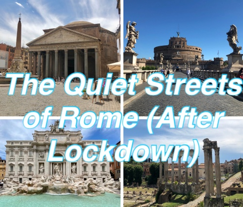The Quiet Streets of Rome After Lockdown